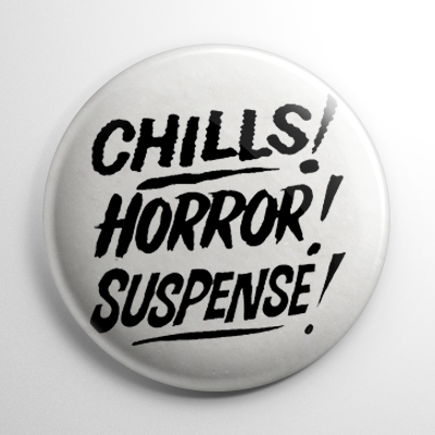 Chills! Horror! Suspense! White Button