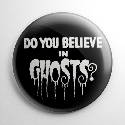Do You Believe in Ghosts Button
