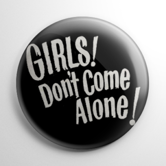 Girls! Don't Come Alone! Button