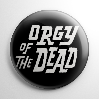 Orgy of the Dead Button