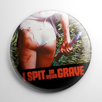 I Spit On Your Grave (B) Button