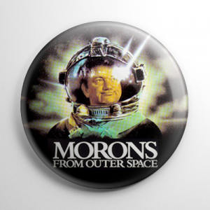 Morons from Outer Space Button