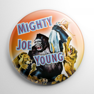 Mighty Joe Young Button