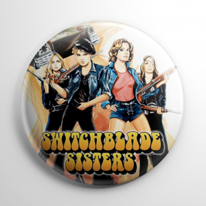 Switchblade Sisters Button