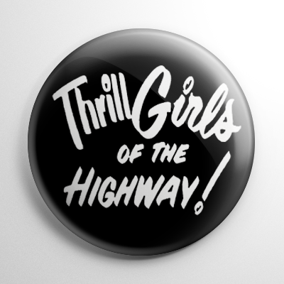Thrill Girls of the Highway Button