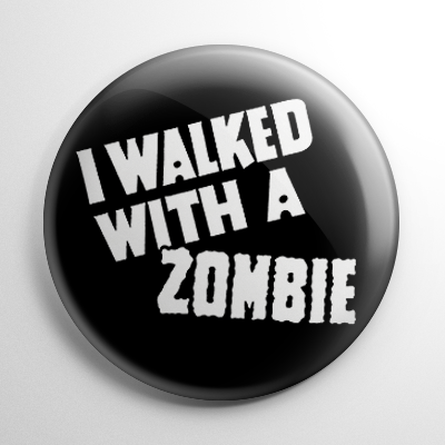 I Walked with a Zombie Button