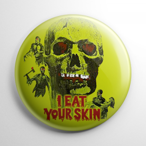 I Eat Your Skin Button