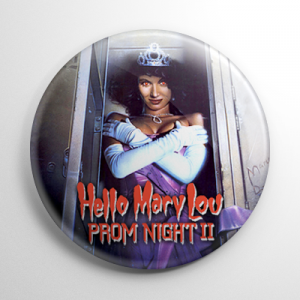 Prom Night 2 Hello Mary Lou (A) Button