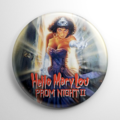 Prom Night 2 Hello Mary Lou (B) Button