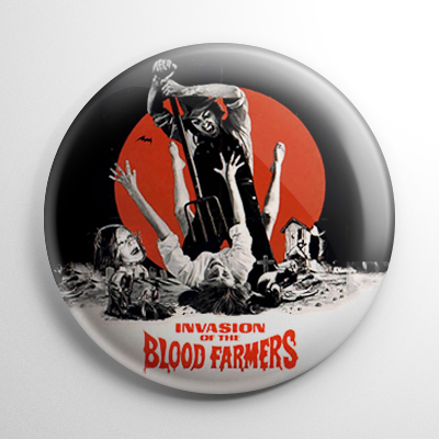 Invasion of the Blood Farmers Button