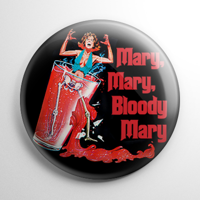 Mary, Mary, Bloody Mary Button
