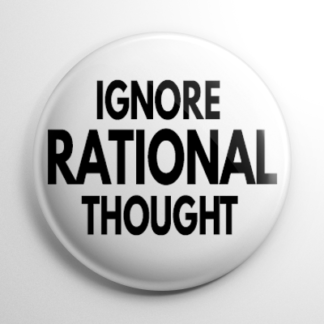 Ignore Rational Thought