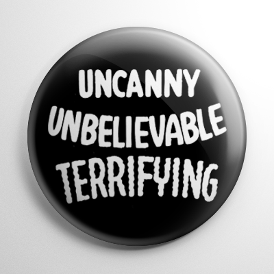 Uncanny Unbelievable Terrifying Button