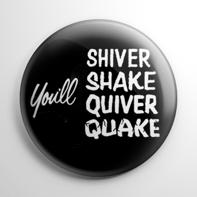 You'll Shiver Shake Quiver Quake Button