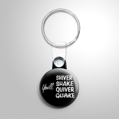 Spook Show - You'll Shiver Shake Quiver Quake Keychain