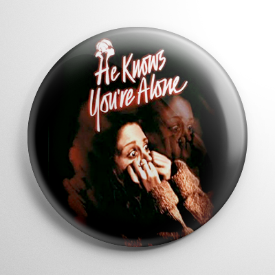 He Knows You're Alone Button