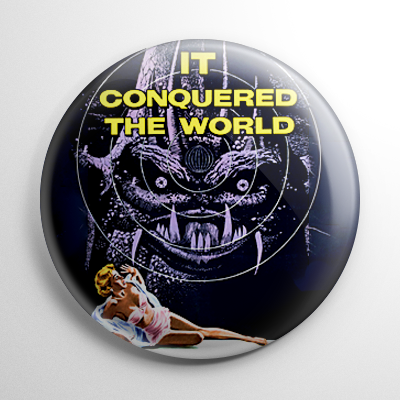 It Conquered the World Button