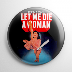Let Me Die a Woman Button