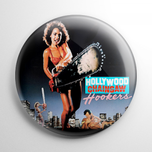 Hollywood Chainsaw Hookers Button