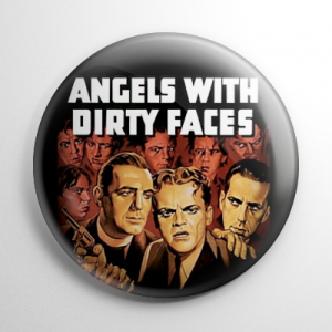 Angels with Dirty Faces Button