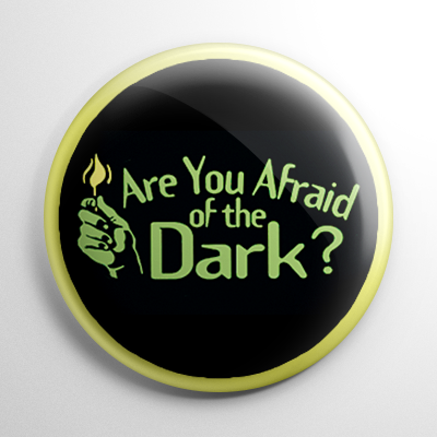 Are You Afraid of the Dark Button