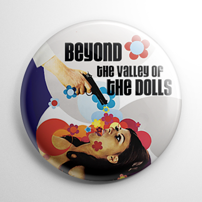 Beyond The Valley of the Dolls (A) Button