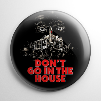Don't Go in the House Button