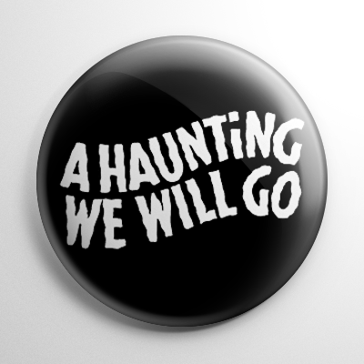 A Haunting We Will Go Button