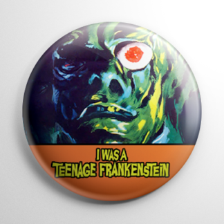 I Was a Teenage Frankenstein Button