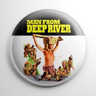 Man From Deep River Button