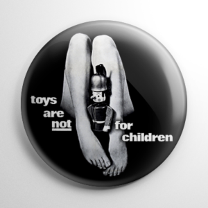 Toys Are Not for Children Button
