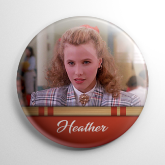Heathers - Heather Chandler Button