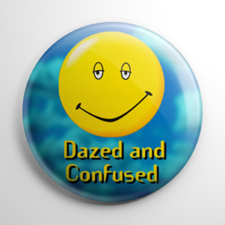 Comedy - Dazed and Confused Button