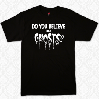 T Shirt - Do You Believe In Ghosts
