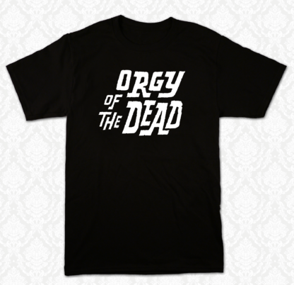 T Shirt - Orgy of the Dead